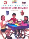 The ABC for Kids Book of Gifts to Make