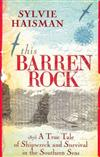 This Barren Rock: 1875 - A True Tale of Shipwreck and Survival in the Southern Seas