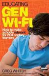 Educating Gen Wi-Fi: How to Make Schools Relevant for 21st-century Learners