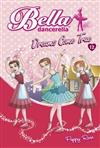 Bella Dancerella: Dreams Come True!