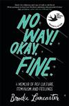 No Way! Okay, Fine: A memoir of pop culture, feminism and feelings