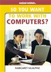 So You Want to Work with Computers