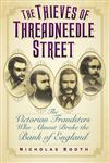The Thieves of Threadneedle Street: The Victorian Fraudsters Who Almost Broke the Bank of England
