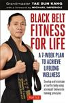 Black Belt Fitness for Life: A 7-Week Plan to Achieve Lifelong Wellness