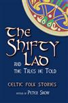 Shifty Lad and the Tales He Told: Celtic Folk Stories
