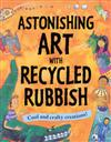 Astonishing Art with Recycled Rubbish