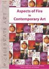 Aspects of Fire in Contemporary Art: Featuring Brenda Hartill, Euan Macleod, Peter Roche, Chester Nealie and John Wolseley
