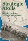 Strategic Atolls: Tuvalu and the Second World War: Tuvalu and the Second World War