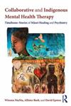 Collaborative and Indigenous Mental Health Therapy: Tataihono - Stories of Maori Healing and Psychiatry