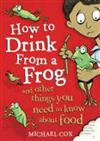 How to Drink from a Frog: And Other Things You Need to Know About Food