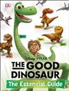 Disney*Pixar the Good Dinosaur: the Essential Guide