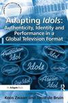 Adapting Idols: Authenticity, Identity and Performance in a Global Television Format: Authenticity, Identity and Performance in a Global Television Format