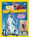 125 Cool Inventions: Super Smart Machines and Wacky Gadgets You Never Knew You Wanted