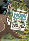 Rudyard Kipling's How the Elephant Got His Trunk