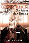 Grandchildren, Our Hopes and Dreams: A Practical and Modern Guide to Raising Grandchildren