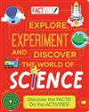 Factivity Explore, Experiment and Discover the World of Science: Discover the Facts! Do the Activities!