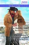 The Holiday Gift/The Cowboy's Christmas Lullaby