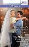 THE COWBOY'S RUNAWAY BRIDE/THE MAKEOVER PRESCRIPTION