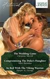 Historical Trio/the Wedding Game/Compromising the Duke's Daughter/in Bed with the Viking Warrior