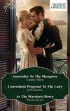 Surrender to the Marquess/Convenient Proposal to the Lady/at the Warrior's Mercy