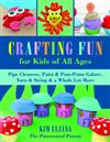 Crafting Fun for Kids of All Ages: Pipe Cleaners, Paint & Pom-Poms Galore, Yarn & String & a Whole Lot More