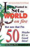 I Never Wanted to Set the World on Fire, But Now That I'm 50, Maybe it's a Good Idea!
