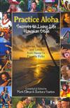 Practice Aloha: Secrets to Living Life Hawaiian Style: Stories, Recipes and Lyrics from Hawaii's Favorite Folks