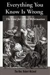 Everything You Know Is Wrong: The Case for a New Reformation