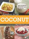 Superfoods for Life, Coconut: * Reduce Inflammation * Improve Heart Health * Heal Digestion * 75 Recipes