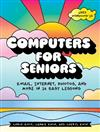 Computers For Seniors: Get Stuff Done in 13 Easy Lessons