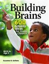 Building Brains: 600 Activity Ideas for Young Children
