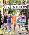 Girl's Guide to DIY Fashion: Design & Sew Five Complete Outfits