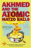 Akhmed and the Atomic Matzo Balls: A Novel of International Intrigue, Pork-Crazed Termites, and Motherhood