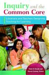 Inquiry and the Common Core: Librarians and Teachers Designing Teaching for Learning