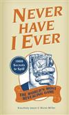 Never Have I Ever: 1000 Secrets for the World's Most Revealing Game