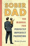 Sober Dad: The Manual for Perfectly Imperfect Parenting