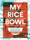 My Rice Bowl: Deliciously Improbable Korean Recipes from an Unlikely American Chef