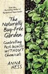 The Naturally Bug-Free Garden: Controlling Pest Insects Without Chemicals