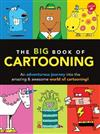 The Big Book of Cartooning: An Adventurous Journey into the Amazing & Awesome World of Cartooning!