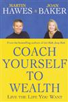 Coach Yourself to Wealth: Live the Life You Want
