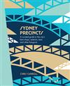 Sydney Precincts: A Curated Guide to the City's Best Shops, Eateries, Bars, and Other Hangouts