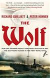 The Wolf: How One German Raider Terrorised Australia and the Southern Oceans in the First World War