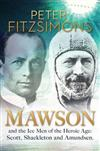 Mawson and the Ice Men of the Heroic Age - Scott, Shackleton and Amundsen