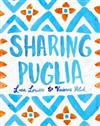 Sharing Puglia: Delicious, Simple Food from Undiscovered Italy