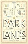 Tony Wheeler's Dark Lands: the Lonely Planet Founder Travels to Some of the World's Most Challenging Places
