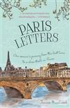 Paris Letters: One Woman's Journey from the Fast Lane to a Slow Stroll in Paris