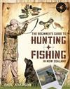 The Beginner's Guide to Hunting and Fishing in New Zealand