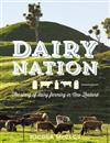 Dairy Nation: The Story of Dairy Farming in New Zealand