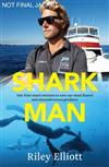 Shark Man: One Kiwi Man's Mission to Save Our Most Feared and Misunderstood Predator