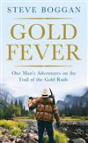 Gold Fever: One Man's Adventures on the Trail of the Gold Rush